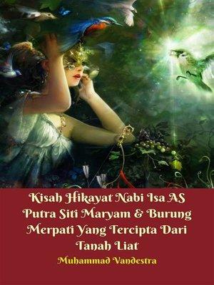 cover image of Kisah Hikayat Nabi Isa AS Putra Siti Maryam & Burung Merpati Yang Tercipta Dari Tanah Liat