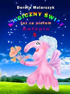cover image of Magiczny świat tuż za płotem 5. Rafenia