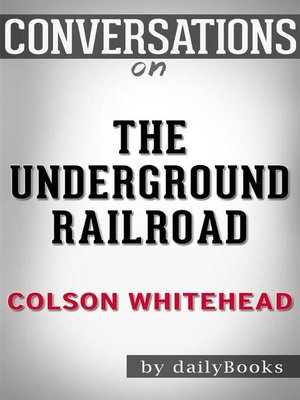 cover image of Conversation Starters: The Underground Railroad--by Colson Whitehead​​​​​​​