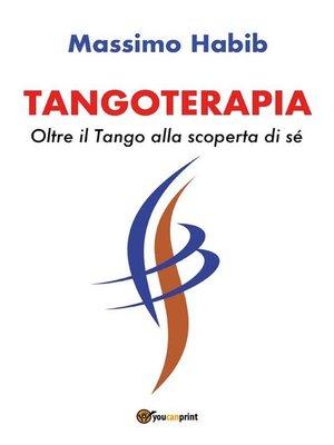 cover image of Tangoterapia, Oltre il Tango alla scoperta di sé