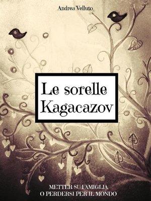 cover image of Le sorelle Kagacazov. Metter su famiglia o perdersi per il mondo