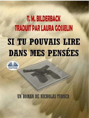 cover image of Si Tu Pouvais Lire Dans Mes Pensées--Un Roman De Nicholas Turner