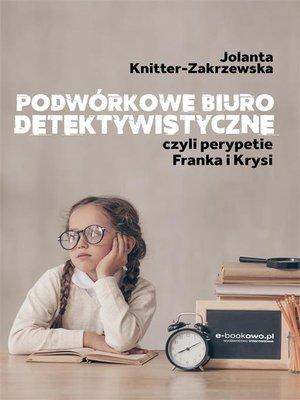 cover image of Podwórkowe biuro detektywistyczne, czyli perypetie Franka i Krysi