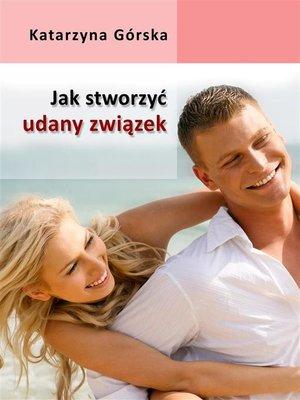 cover image of Jak stworzyć udany związek?
