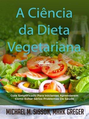 cover image of A Ciência Da Dieta Vegetariana