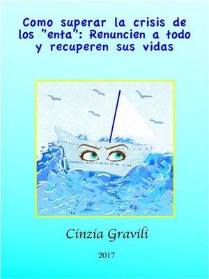 """cover image of Como Superar La Crisis De Los """"Enta""""--Renuncien a Todo Y Recuperen Sus Vidas."""