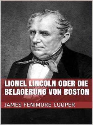 cover image of Lionel Lincoln oder die Belagerung von Boston