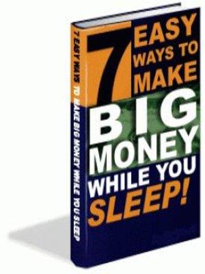cover image of 7 Easy Ways to Make Big Money While You Sleep