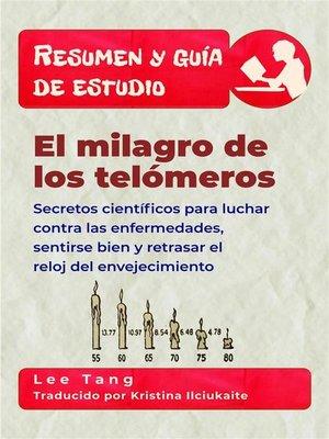cover image of Resumen Y Guía De Estudio-- El Milagro De Los Telómeros