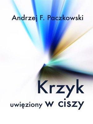 cover image of Krzyk uwięziony w ciszy
