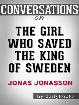cover image of The Girl Who Saved the King of Sweden--A Novel byJonas Jonasson | Conversation Starters