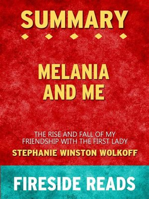 cover image of Melania and Me--The Rise and Fall of My Friendship with the First Lady by Stephanie Winston Wolkoff--Summary by Fireside Reads