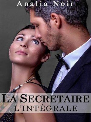 cover image of La Secrétaire--Un Supérieur Dangereusement Sexy... L'INTÉGRALE, Tomes 1 à 3