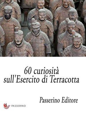 cover image of 60 curiosità sull'Esercito di Terracotta
