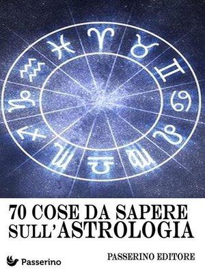 cover image of 70 cose da sapere sull'astrologia
