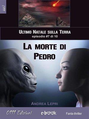 cover image of La morte di Pedro--L'ultimo Natale sulla Terra ep. #7 di 10