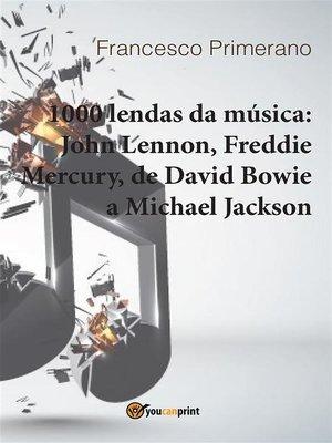 cover image of 1000 lendas da música--John Lennon, Freddie Mercury, de David Bowie a Michael Jackson