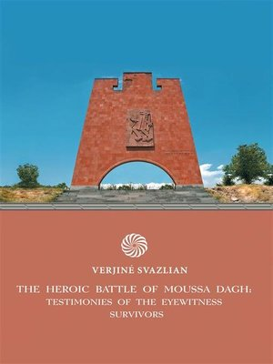 cover image of The Heroic Battle of Moussa Dagh-- Testimonies of the Eyewitness Survivors