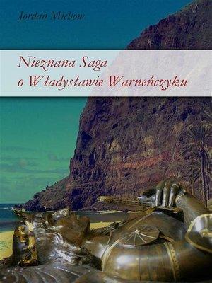 cover image of Nieznana saga o Władysławie Warneńczyku
