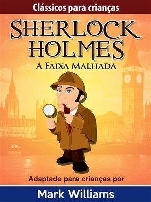 cover image of Sherlock Holmes--Sherlock Para Crianças--A Faixa Malhada