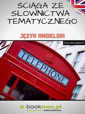 cover image of Ściąga ze słownictwa tematycznego--język angielski