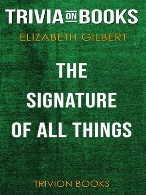 cover image of The Signature of All Things by Elizabeth Gilbert (Trivia-On-Books)