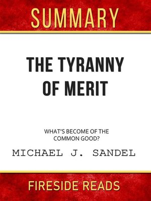 cover image of The Tyranny of Merit--What's Become of the Common Good? by Michael J. Sandel--Summary by Fireside Reads