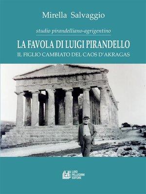 cover image of La favola di Luigi Pirandello. Il figlio cambiato del caos d'Akragas