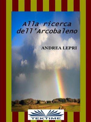 cover image of Alla Ricerca Dell'Arcobaleno