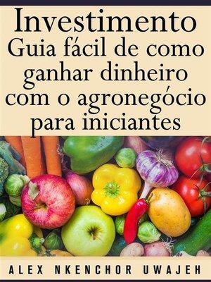cover image of Investimento--Guia Fácil De Como Ganhar Dinheiro Com O Agronegócio Para Iniciantes