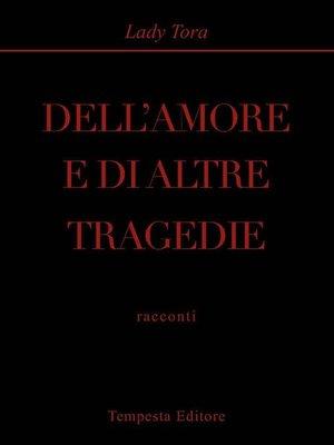 cover image of Dell'amore e di altre tragedie