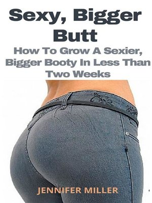 cover image of SEXY, BIGGER BUTT -How to Grow a Sexier, Bigger Booty In Less Than Two Weeks