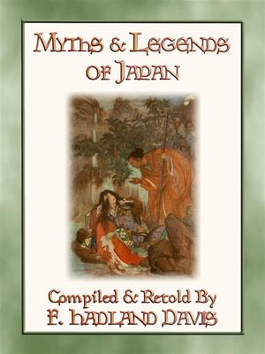 cover image of MYTHS & LEGENDS OF JAPAN--over 200 Myths, Legends and Tales from Ancient Nippon