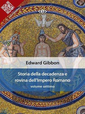 cover image of Storia della decadenza e rovina dell'Impero Romano, volume settimo