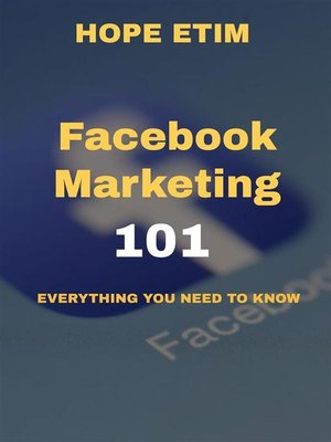 cover image of Facebook Marketing 101--Everything you Need to Know