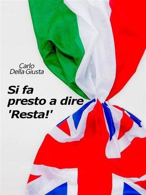 cover image of Si fa presto a dire 'Resta!'