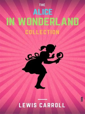 cover image of The Illustrated Alice In Wonderland Collection (+ 12 Other Works by Lewis Carroll)