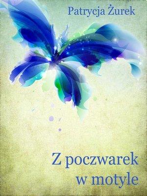 cover image of Z poczwarek w motyle