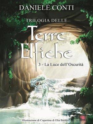 cover image of Trilogia delle Terre Elfiche 3      La luce dell'oscurità