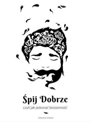 cover image of Śpj dobrze, czyli jak pokonać bezsenność