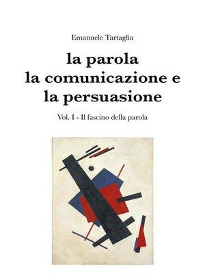 cover image of La parola, la comunicazione e la persuasione. Volume 1