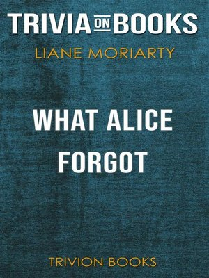 cover image of What Alice Forgot by Liane Moriarty(Trivia-On-Books)