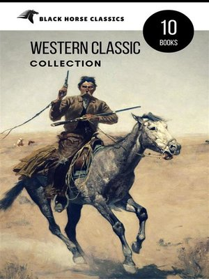 cover image of Western Classic Collection--Cabin Fever, Heart of the West, Good Indian, Riders of the Purple Sage... (Black Horse Classics)