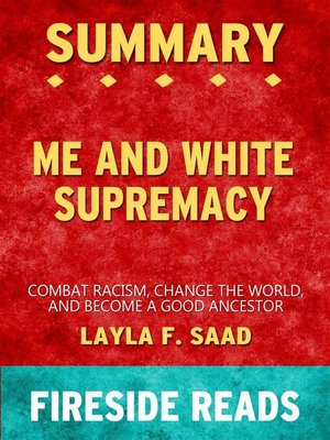 cover image of Me and White Supremacy--Combat Racism, Change the World and Become a Good Ancestor by Layla F. Saad--Summary by Fireside Reads