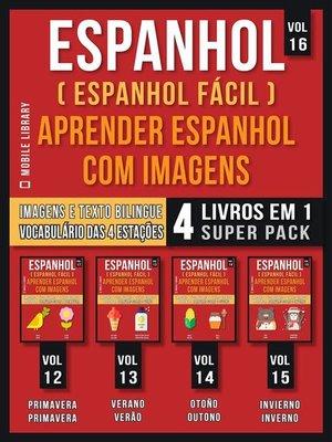 cover image of Espanhol ( Espanhol Fácil ) Aprender Espanhol Com Imagens (Vol 16) Super Pack 4 livros em 1