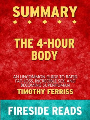 cover image of The 4-Hour Body--An Uncommon Guide to Rapid Fat-Loss, Incredible Sex and Becoming Superhuman by Timothy Ferriss--Summary by Fireside Reads