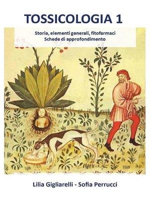 cover image of Tossicologia 1. Storia, elementi generali, fitofarmaci, schede di approfondimento