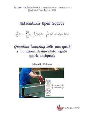 cover image of Quantum bouncing ball--una quasi simulazione di uno stato legato quark–antiquark