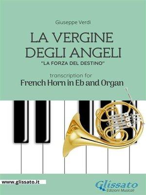 cover image of La Vergine degli Angeli--Eb French Horn and Organ