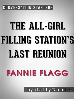 cover image of The All-Girl Filling Station's Last Reunion--A Novel by Fannie Flagg | Conversation Starters